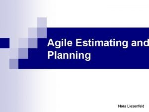 Agile Estimating and Planning Nora Liesenfeld Agile Estimating