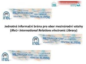 Jednotn informan brna pro obor mezinrodn vztahy IRe