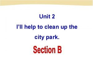 Unit 2 Ill help to clean up the