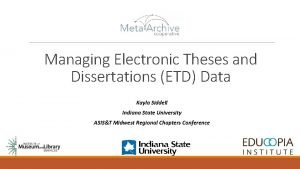 Managing Electronic Theses and Dissertations ETD Data Kayla
