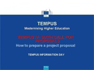 TEMPUS Modernising Higher Education TEMPUS IV SIXTH CALL