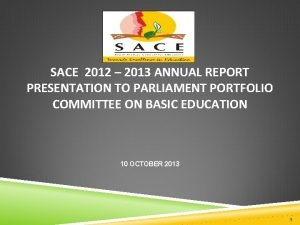 SACE 2012 2013 ANNUAL REPORT PRESENTATION TO PARLIAMENT