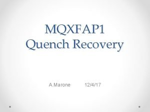 MQXFAP 1 Quench Recovery A Marone 12417 Quench
