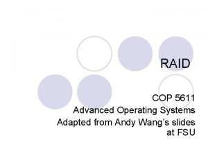 RAID COP 5611 Advanced Operating Systems Adapted from