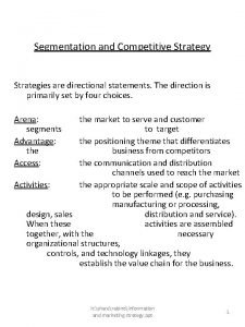 Segmentation and Competitive Strategy Strategies are directional statements