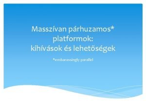 Masszvan prhuzamos platformok kihvsok s lehetsgek embarassingly parallel
