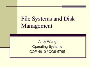 File Systems and Disk Management Andy Wang Operating