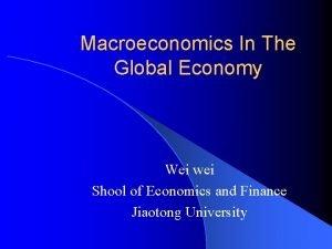 Macroeconomics In The Global Economy Wei wei Shool