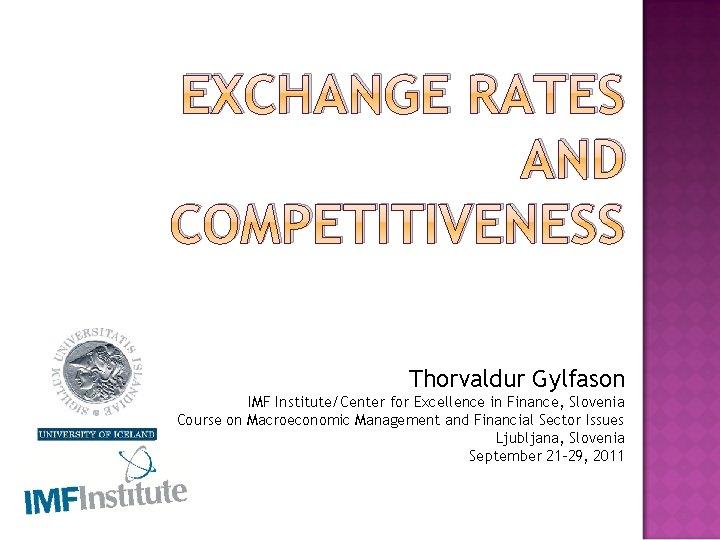 EXCHANGE RATES AND COMPETITIVENESS Thorvaldur Gylfason IMF InstituteCenter