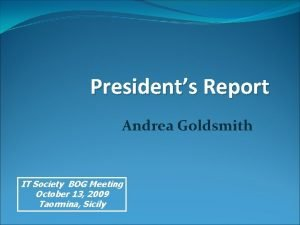 Presidents Report Andrea Goldsmith IT Society BOG Meeting