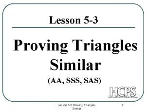 Lesson 5 3 Proving Triangles Similar AA SSS