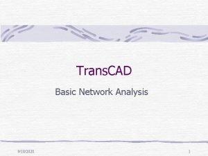 Trans CAD Basic Network Analysis 9182020 1 Basic