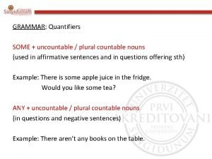 GRAMMAR Quantifiers SOME uncountable plural countable nouns used