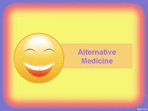 Alternative Medicine What is Alternative Medicine Approaches to