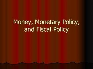 Money Monetary Policy and Fiscal Policy Who Am