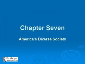 Chapter Seven Americas Diverse Society Americas Diverse Society