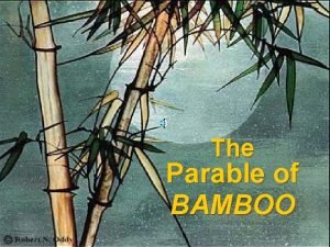 The Parable of BAMBOO Once upon a time