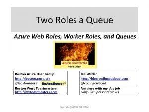 Two Roles a Queue Azure Web Roles Worker