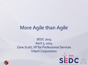 More Agile than Agile SEDC 2014 April 5