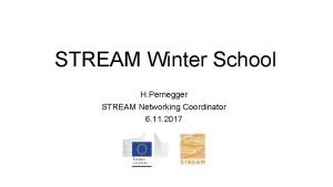 STREAM Winter School H Pernegger STREAM Networking Coordinator