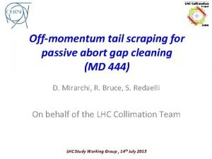 Offmomentum tail scraping for passive abort gap cleaning