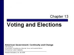 Chapter 13 Voting and Elections American Government Continuity