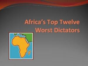 Africas Top Twelve Worst Dictators Choose the Worst