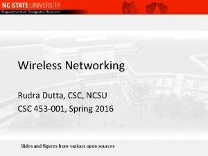 Wireless Networking Rudra Dutta CSC NCSU CSC 453