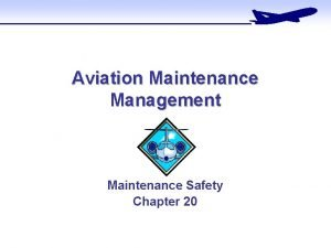 Aviation Maintenance Management Maintenance Safety Chapter 20 Maintenance