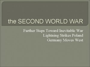 the SECOND WORLD WAR Further Steps Toward Inevitable