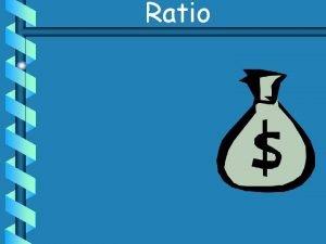 Ratio Ratio Ratios and Rates Ratios and Rates