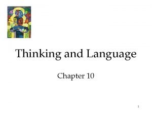 Thinking and Language Chapter 10 1 Thinking or