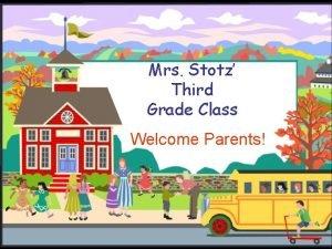Mrs Stotz Third Grade Class Welcome Parents Welcome