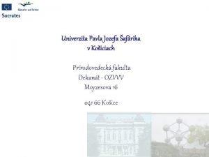 Univerzita Pavla Jozefa afrika v Koiciach Prrodovedeck fakulta