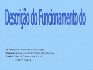 UFRPELicenciatura em Computao Disciplina Computao Paralela e Distribuda