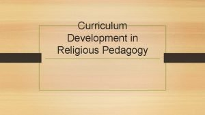 Curriculum Development in Religious Pedagogy Key questions What