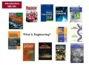 Introduction 500 101 What is Engineering Introduction 500
