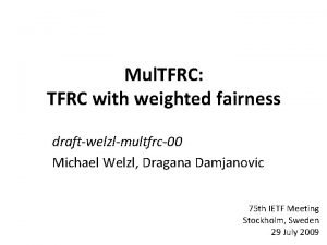 Mul TFRC TFRC with weighted fairness draftwelzlmultfrc00 Michael