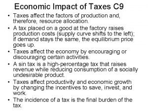 Economic Impact of Taxes C 9 Taxes affect