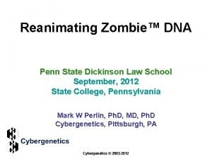 Reanimating Zombie DNA Penn State Dickinson Law School