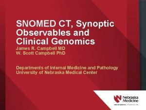 SNOMED CT Synoptic Observables and Clinical Genomics James