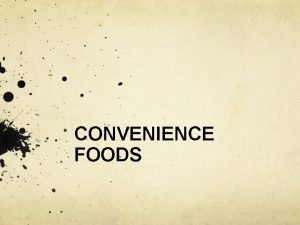 CONVENIENCE FOODS Convenience Foods Convenience foods are used