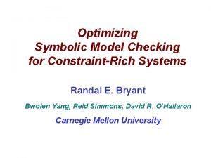 Optimizing Symbolic Model Checking for ConstraintRich Systems Randal