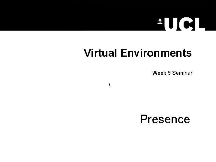 Virtual Environments Week 9 Seminar Presence Presence Presence