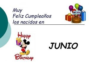 Muy Feliz Cumpleaos los nacidos en JUNIO Da