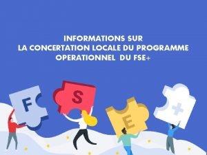 INFORMATIONS SUR LA CONCERTATION LOCALE DU PROGRAMME OPERATIONNEL