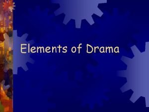 Elements of Drama What Is Drama A drama