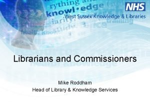 Librarians and Commissioners Mike Roddham Head of Library
