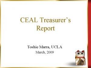 CEAL Treasurers Report Toshie Marra UCLA March 2009