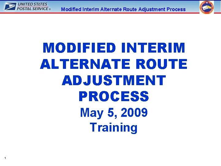 Modified Interim Alternate Route Adjustment Process MODIFIED INTERIM